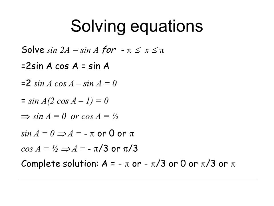 Solving equations Solve sin 2A = sin A for -   x  