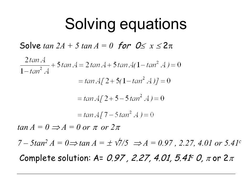 Solving equations Solve tan 2A + 5 tan A = 0 for 0 x  2