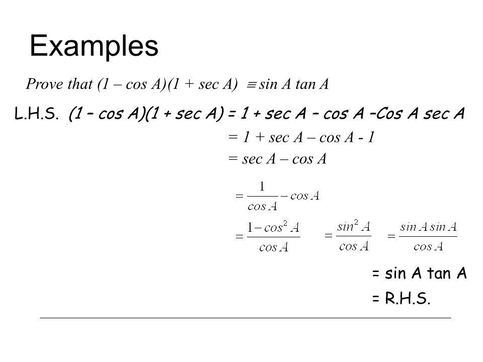 Examples Prove that (1 – cos A)(1 + sec A)  sin A tan A L.H.S.