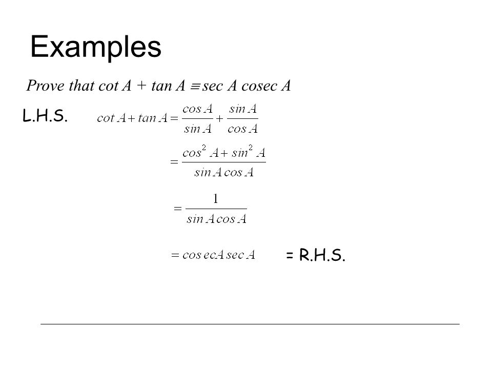 Examples Prove that cot A + tan A  sec A cosec A L.H.S. = R.H.S.