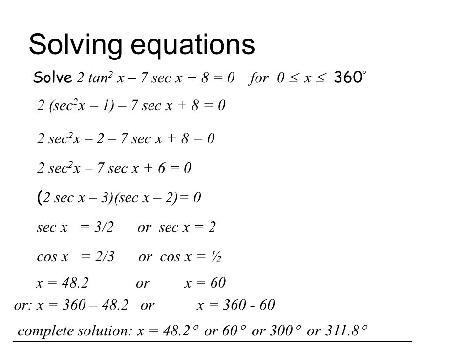 Solving equations Solve 2 tan2 x – 7 sec x + 8 = 0 for 0  x  360