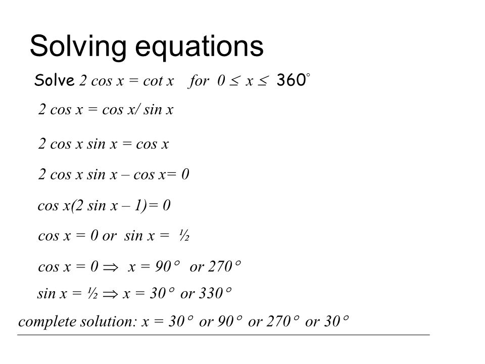 Solving equations Solve 2 cos x = cot x for 0  x  360