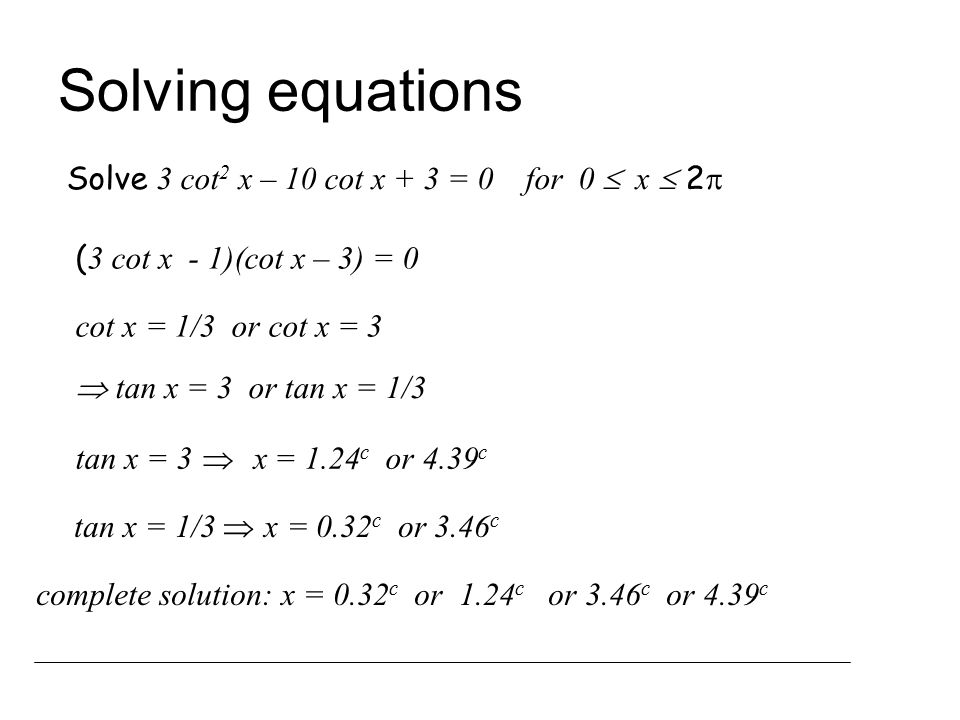 Solving equations Solve 3 cot2 x – 10 cot x + 3 = 0 for 0  x  2