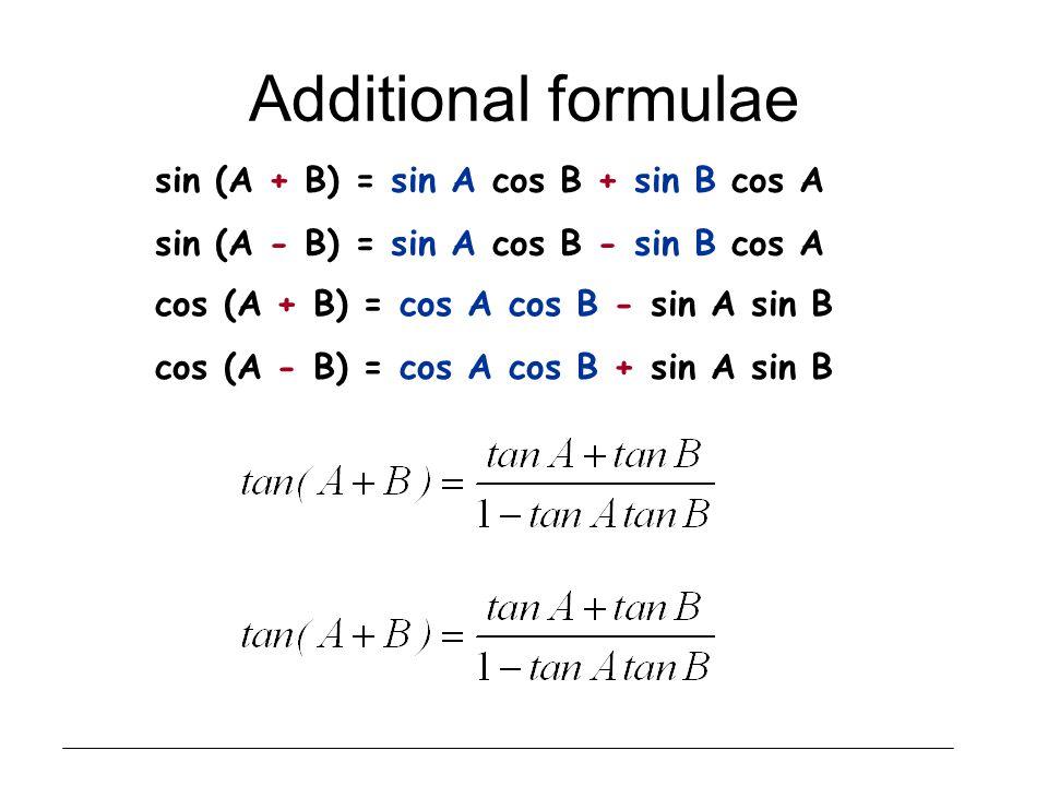 Additional formulae sin (A + B) = sin A cos B + sin B cos A