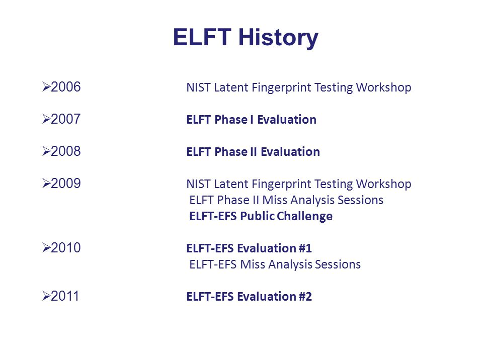 ELFT History 2006 NIST Latent Fingerprint Testing Workshop