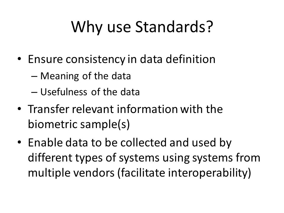 Why use Standards Ensure consistency in data definition