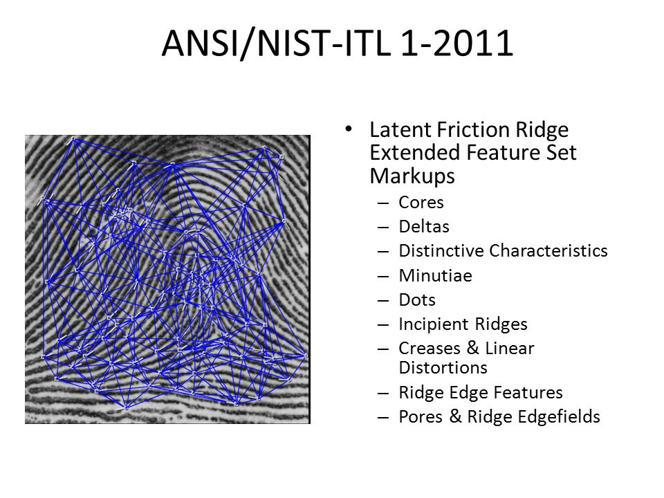 ANSI/NIST-ITL 1-2011 Latent Friction Ridge Extended Feature Set Markups. Cores. Deltas. Distinctive Characteristics.