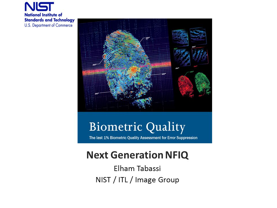 Next Generation NFIQ Elham Tabassi NIST / ITL / Image Group