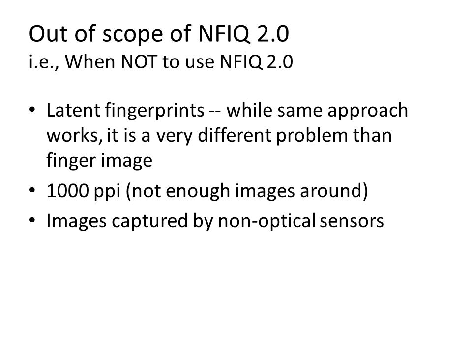 Out of scope of NFIQ 2.0 i.e., When NOT to use NFIQ 2.0