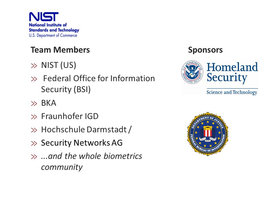 Team Members Sponsors. NIST (US) Federal Office for Information Security (BSI) BKA. Fraunhofer IGD.