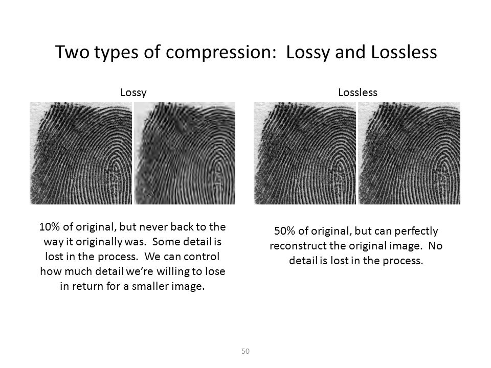 Two types of compression: Lossy and Lossless