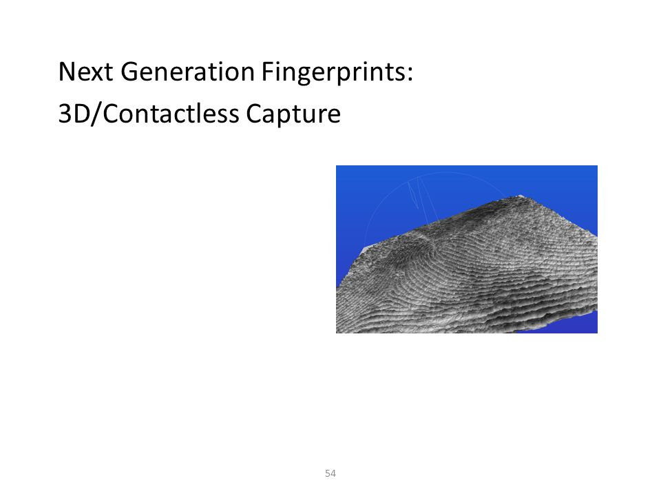 Next Generation Fingerprints: 3D/Contactless Capture