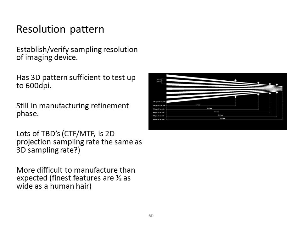 Resolution pattern Establish/verify sampling resolution of imaging device. Has 3D pattern sufficient to test up to 600dpi.