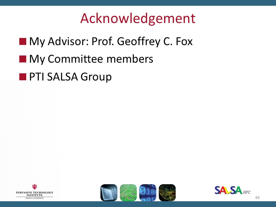 Acknowledgement My Advisor: Prof. Geoffrey C. Fox My Committee members