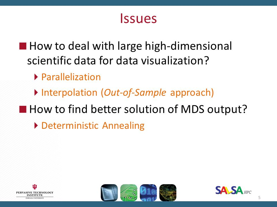 Issues How to deal with large high-dimensional scientific data for data visualization Parallelization.
