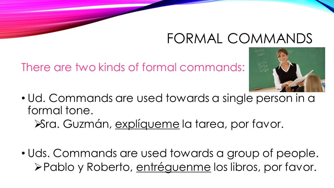 Formal Commands There are two kinds of formal commands: