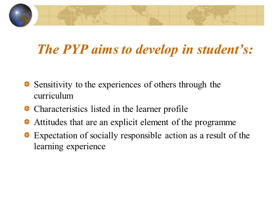 The PYP aims to develop in student's: