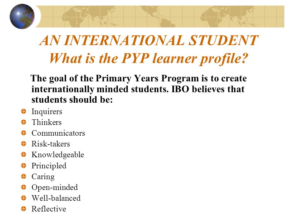 AN INTERNATIONAL STUDENT What is the PYP learner profile
