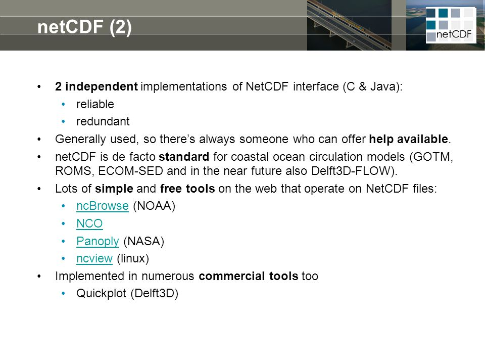 netCDF (2) 2 independent implementations of NetCDF interface (C & Java): reliable. redundant.
