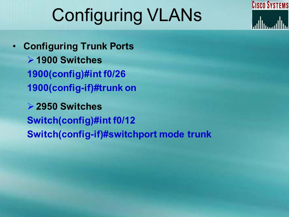 Configuring VLANs Configuring Trunk Ports 1900 Switches