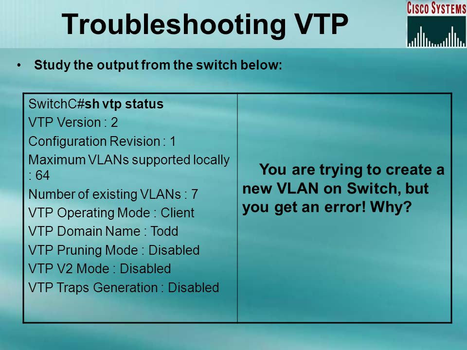 Troubleshooting VTP Study the output from the switch below: You are trying to create a new VLAN on Switch, but you get an error! Why