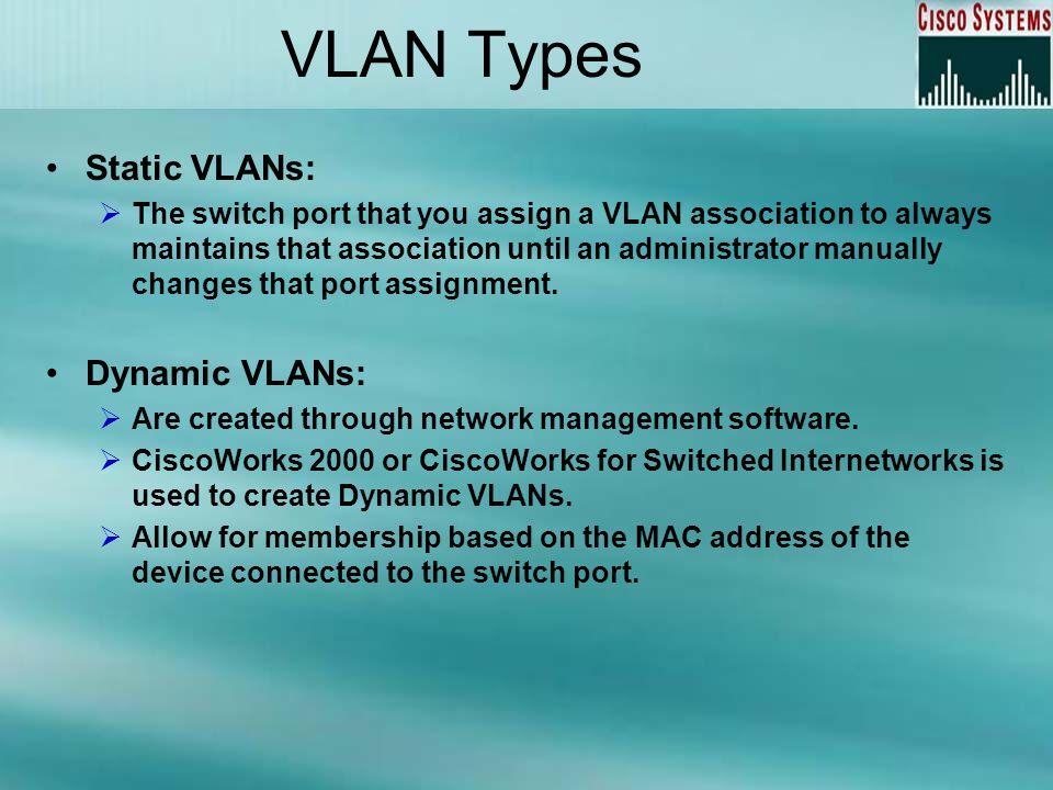 VLAN Types Static VLANs: Dynamic VLANs: