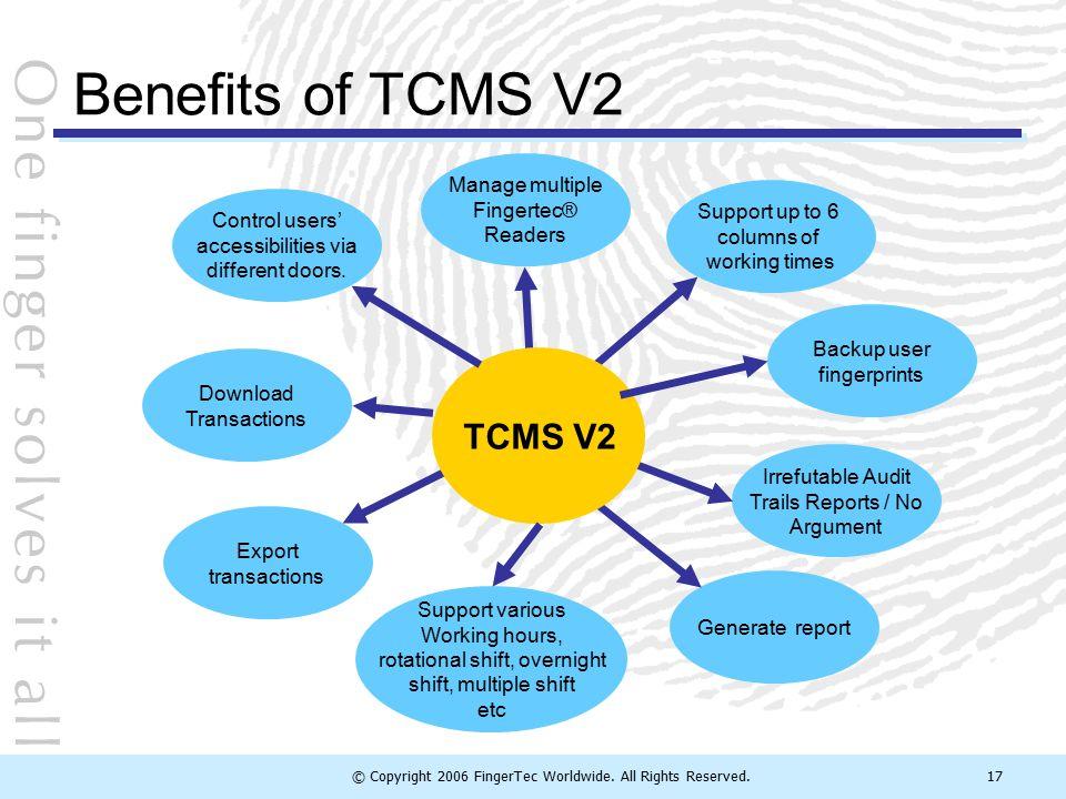 Benefits of TCMS V2 TCMS V2 Manage multiple Fingertec® Readers