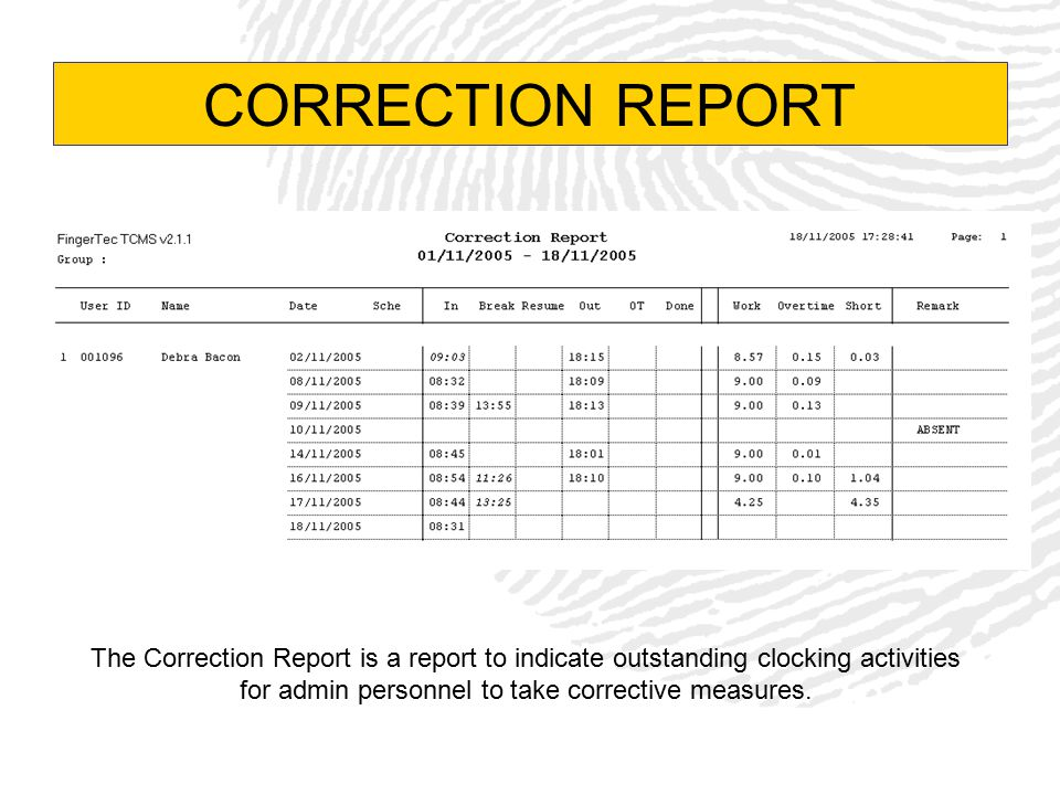 CORRECTION REPORT The Correction Report is a report to indicate outstanding clocking activities for admin personnel to take corrective measures.