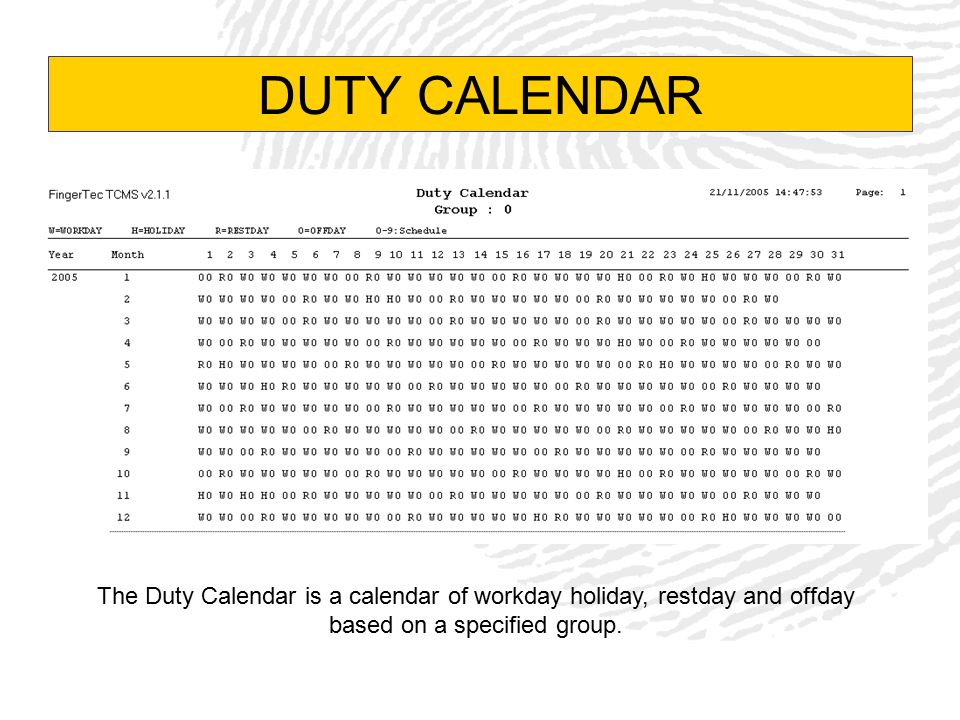 DUTY CALENDAR The Duty Calendar is a calendar of workday holiday, restday and offday based on a specified group.