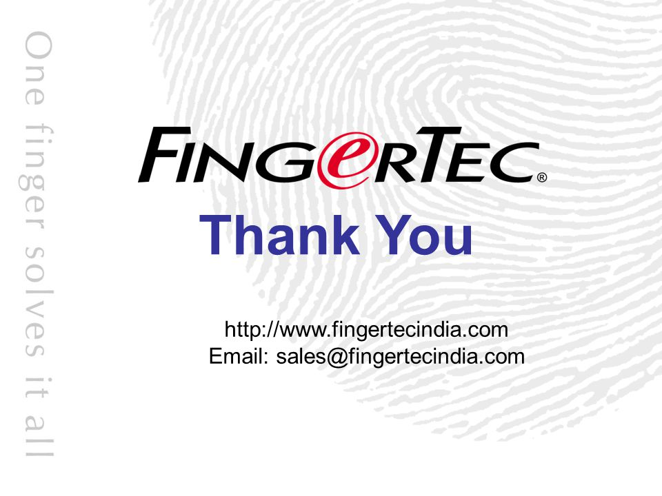 Thank You http://www.fingertecindia.com Email: sales@fingertecindia.com