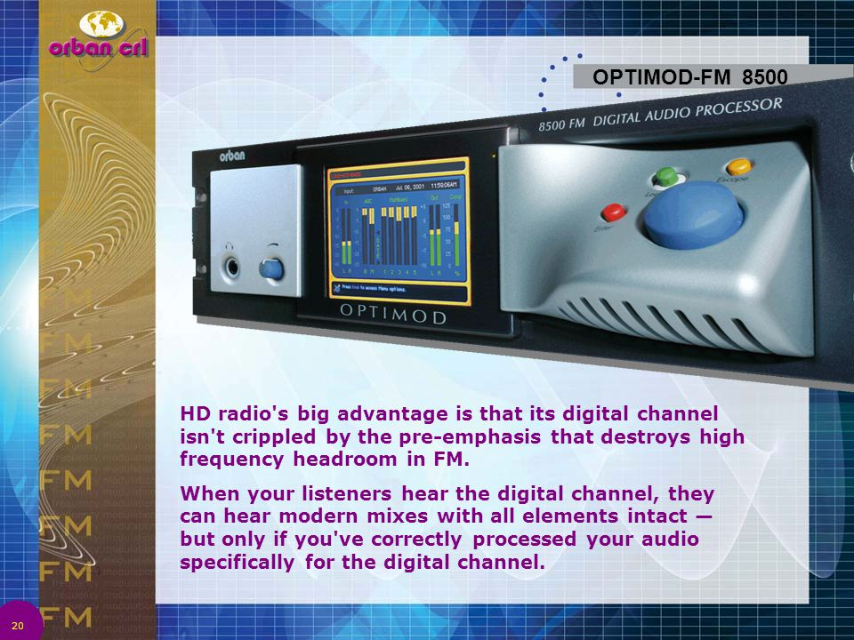 OPTIMOD-FM 8500 HD radio s big advantage is that its digital channel isn t crippled by the pre-emphasis that destroys high frequency headroom in FM.