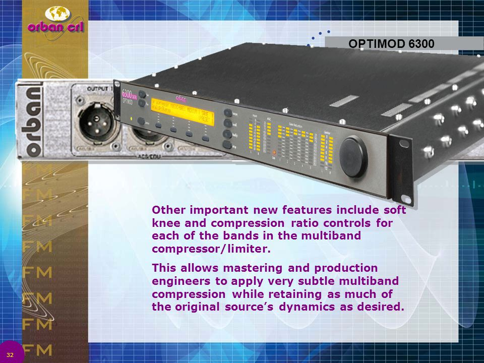 OPTIMOD 6300 Other important new features include soft knee and compression ratio controls for each of the bands in the multiband compressor/limiter.