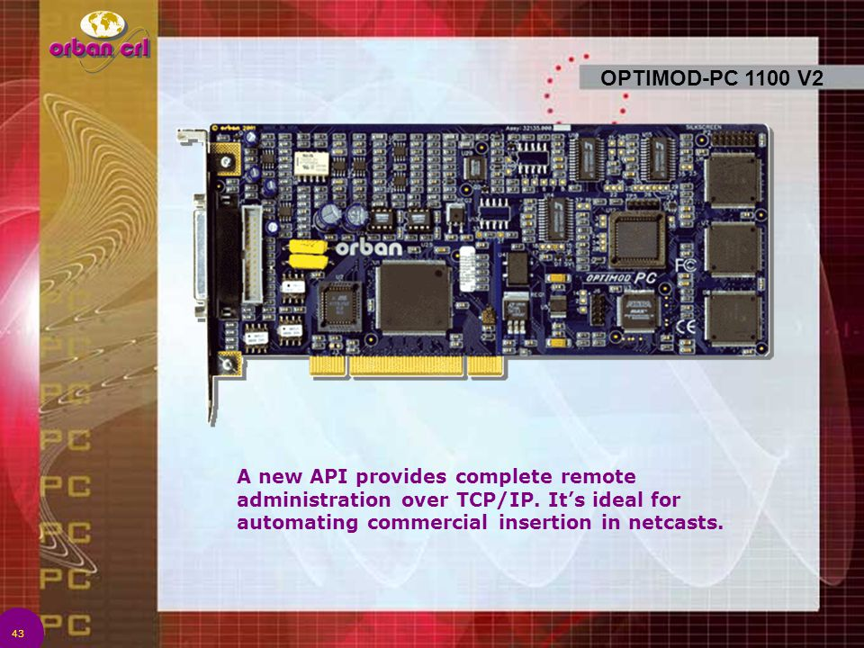 OPTIMOD-PC 1100 V2 A new API provides complete remote administration over TCP/IP. It's ideal for automating commercial insertion in netcasts.