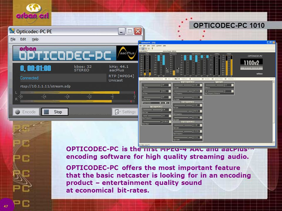 OPTICODEC-PC 1010 OPTICODEC-PC is the first MPEG-4 AAC and aacPlusTM encoding software for high quality streaming audio.