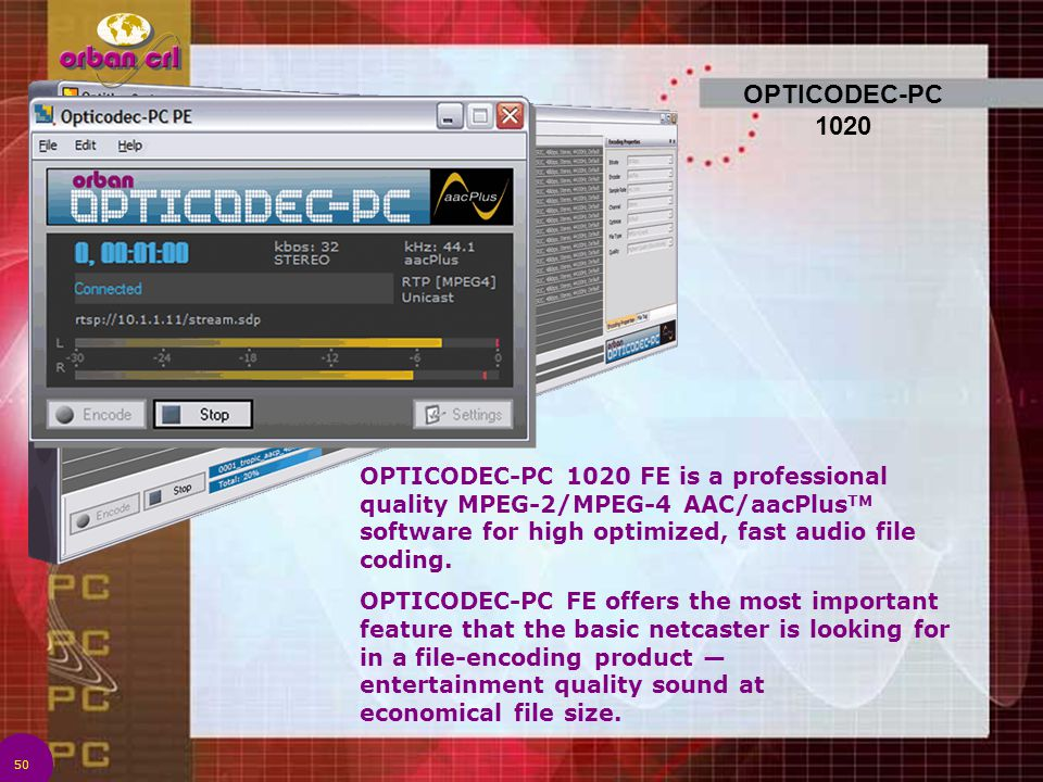 OPTICODEC-PC 1020 OPTICODEC-PC 1020 FE is a professional quality MPEG-2/MPEG-4 AAC/aacPlusTM software for high optimized, fast audio file coding.