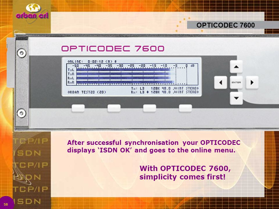 With OPTICODEC 7600, simplicity comes first!