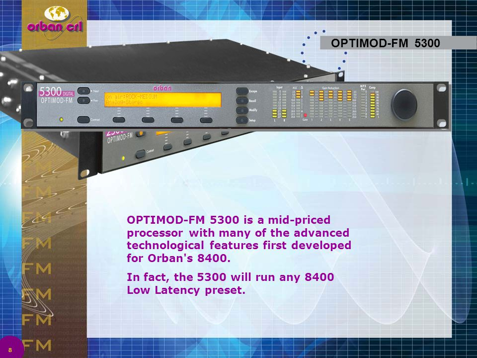 OPTIMOD-FM 5300 OPTIMOD-FM 5300 is a mid-priced processor with many of the advanced technological features first developed for Orban s 8400.
