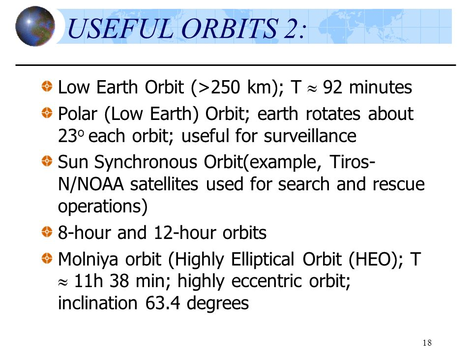USEFUL ORBITS 2: Low Earth Orbit (>250 km); T  92 minutes