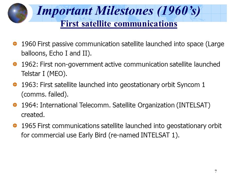 Important Milestones (1960's) First satellite communications