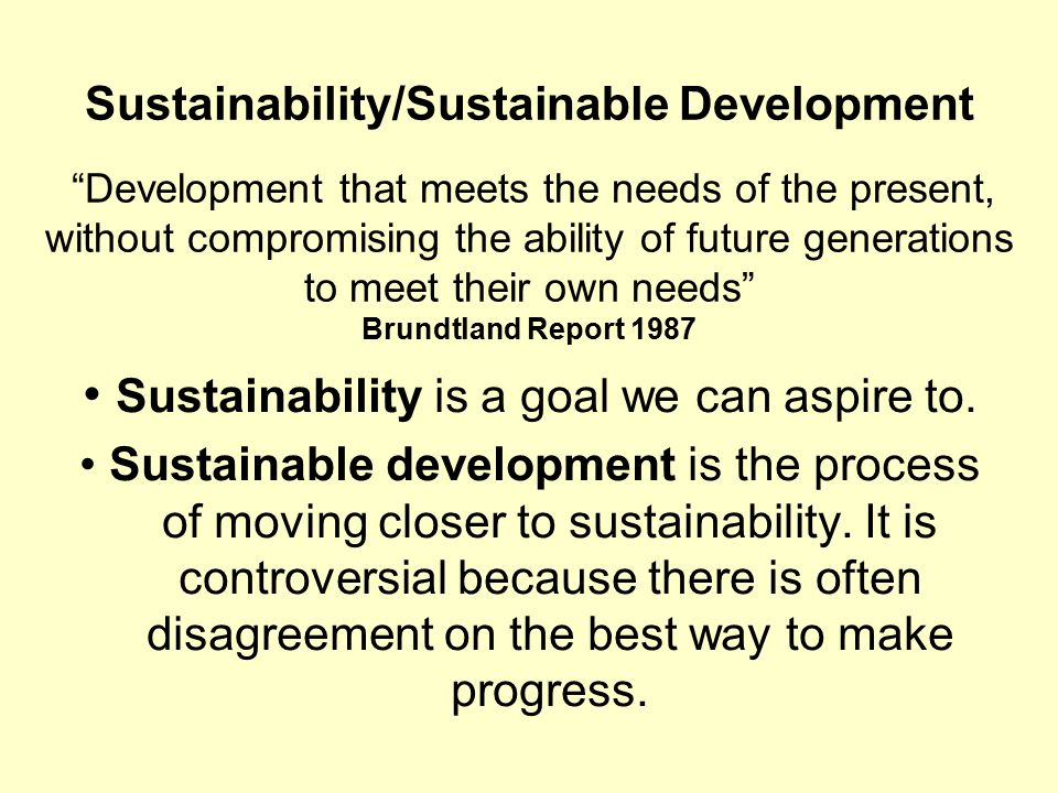 • Sustainability is a goal we can aspire to.