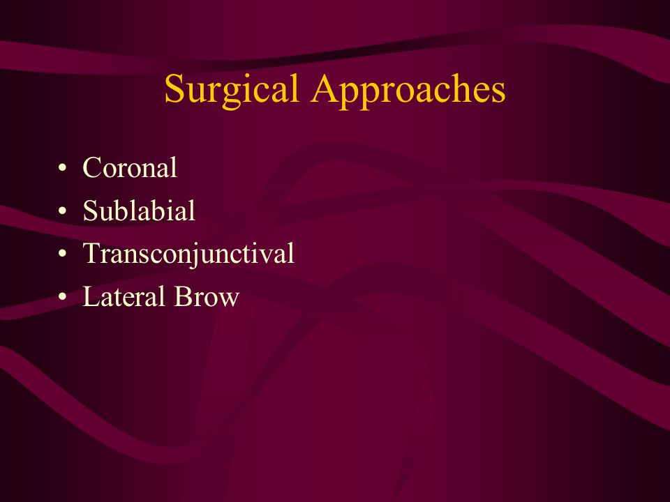 Surgical Approaches Coronal Sublabial Transconjunctival Lateral Brow