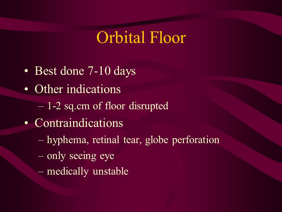 Orbital Floor Best done 7-10 days Other indications Contraindications