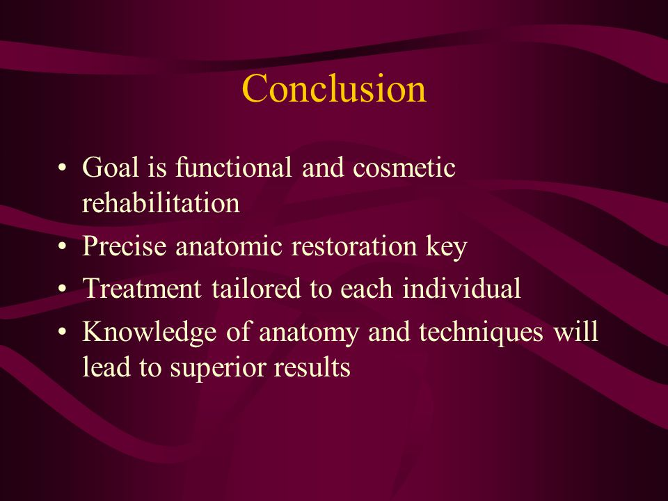 Conclusion Goal is functional and cosmetic rehabilitation