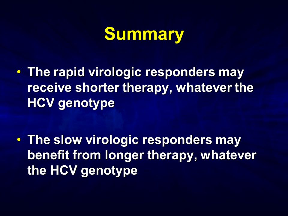 Summary The rapid virologic responders may receive shorter therapy, whatever the HCV genotype.