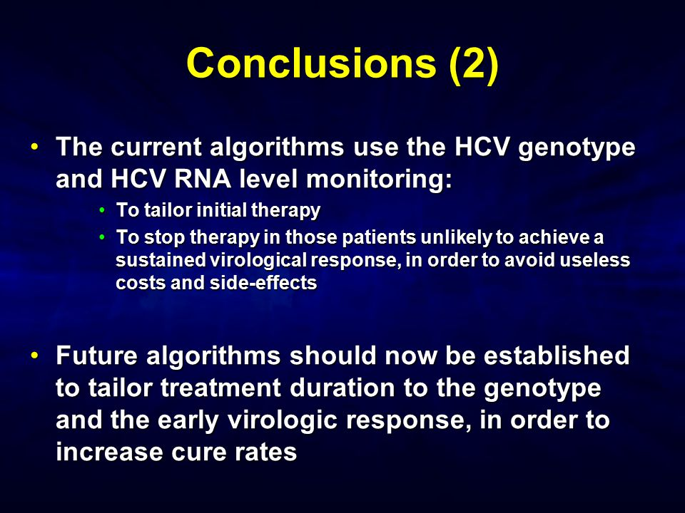 Conclusions (2) The current algorithms use the HCV genotype and HCV RNA level monitoring: To tailor initial therapy.