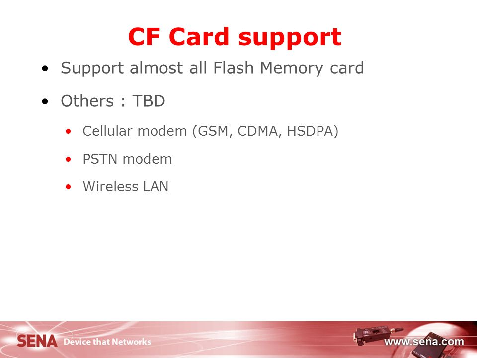 CF Card support Support almost all Flash Memory card Others : TBD