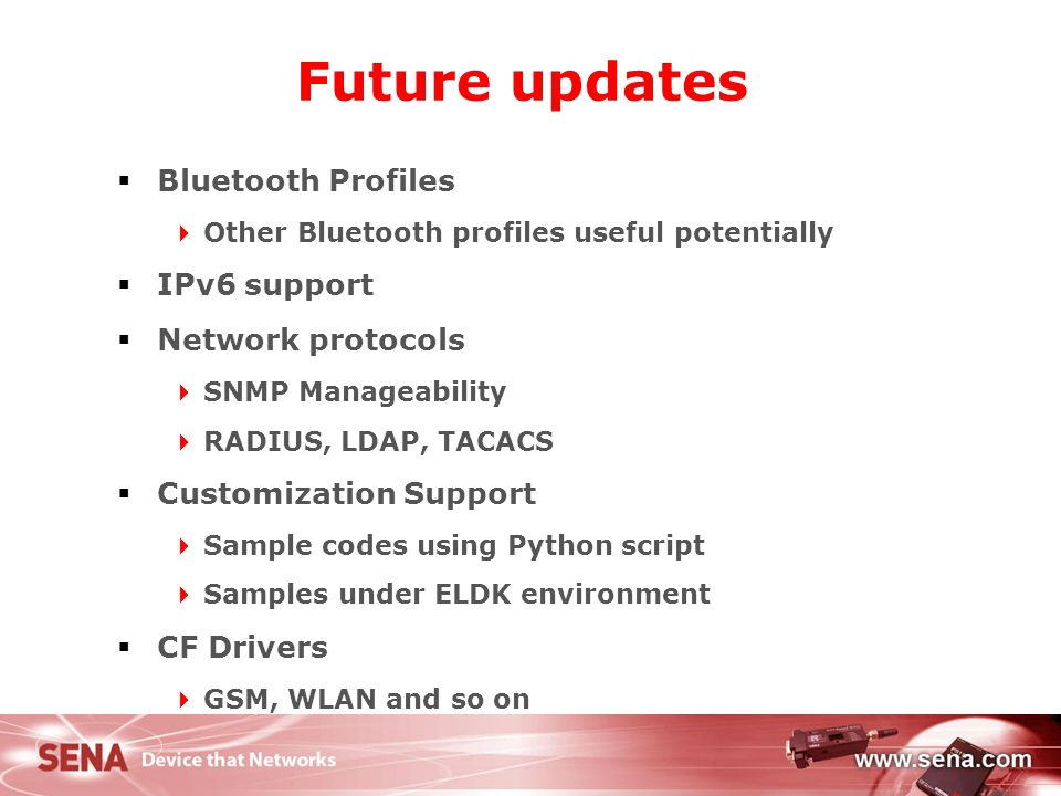 Future updates Bluetooth Profiles IPv6 support Network protocols