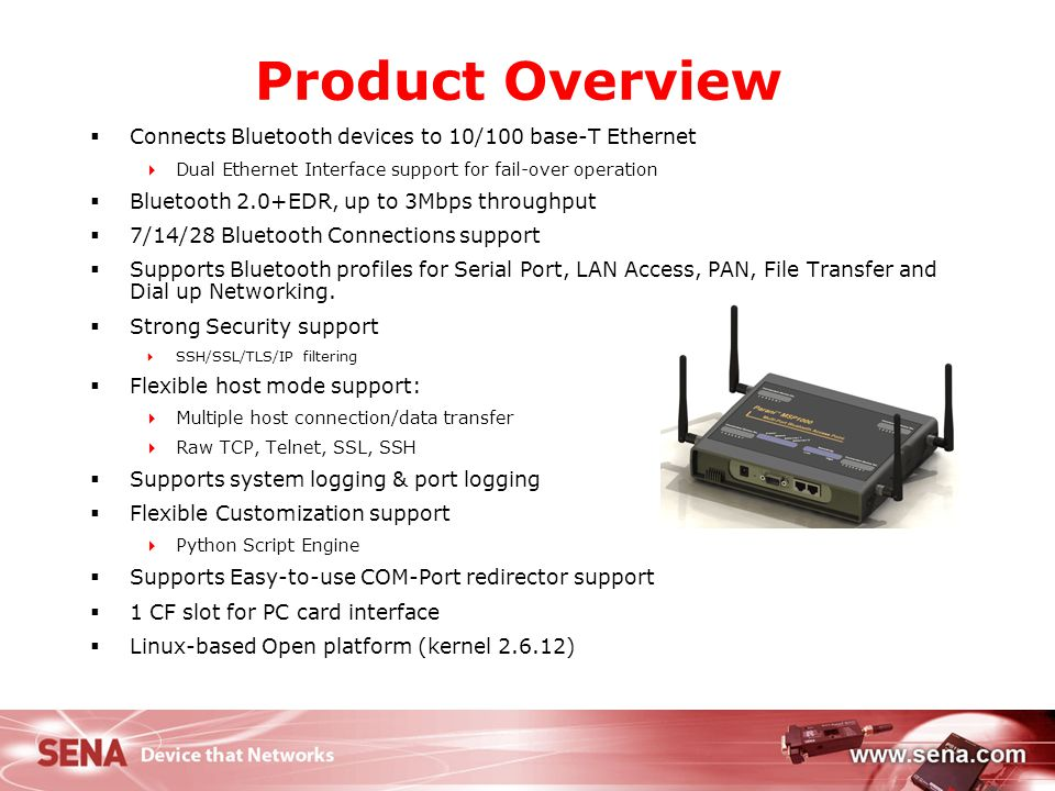 Product Overview Connects Bluetooth devices to 10/100 base-T Ethernet