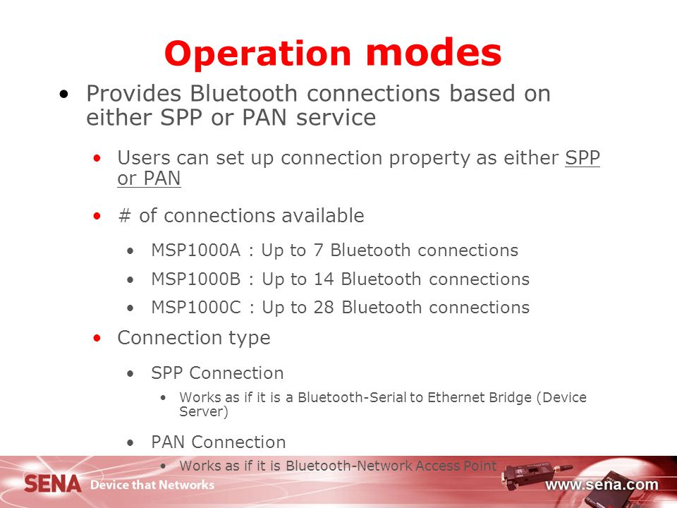 Operation modes Provides Bluetooth connections based on either SPP or PAN service. Users can set up connection property as either SPP or PAN.