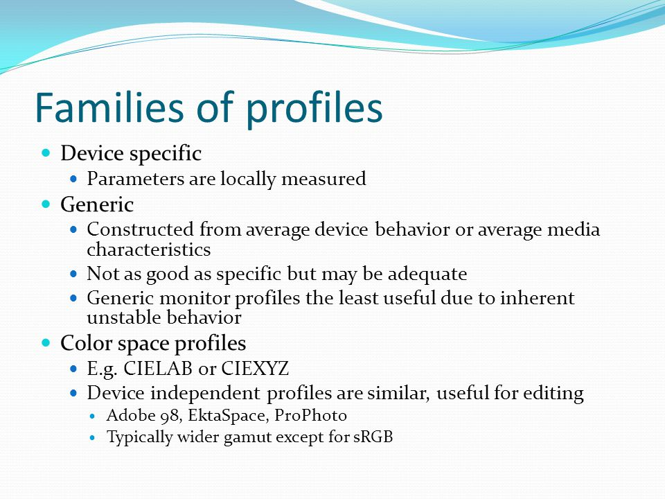 Families of profiles Device specific Generic Color space profiles